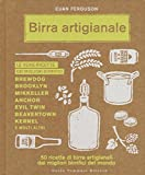 Birra artigianale. 50 ricette di birre artigianali dai migliori birrifici del mondo...