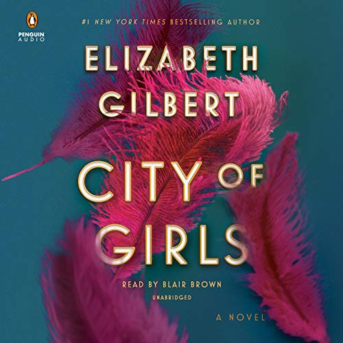 City of Girls     A Novel              By:                                                                                                                                 Elizabeth Gilbert                               Narrated by:                                                                                                                                 Blair Brown                      Length: 15 hrs and 8 mins     617 ratings     Overall 4.6