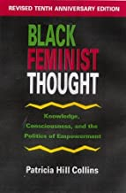 Black Feminist Thought: Knowledge, Consciousness, and the Politics of Empowerment (Perspectives on Gender) by Patricia Hill Collins (1990-09-13)