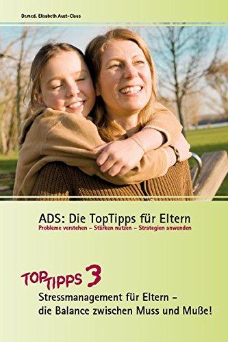ADS: Die TopTipps für Eltern 3: Sressmanagemant für Eltern- die Balance zwischen Muss und Muße OptiMind Konzept