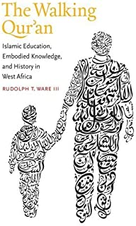 By Rudolph T. Ware The Walking Qur'an: Islamic Education, Embodied Knowledge, and History in West Africa (Islamic Civil (1st First Edition) [Paperback]