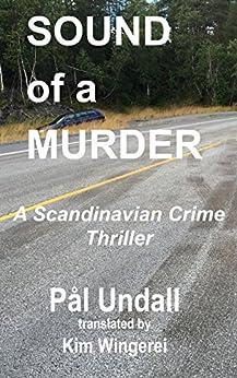 Sound of a Murder: A Scandinavian Crime Thriller by [Pål Undall, Kim Wingerei]