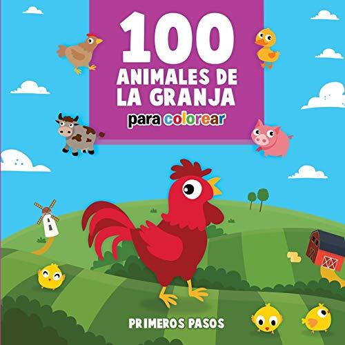 100 Animales de la Granja Para Colorear: Libro Infantil para Pintar (4) (Primeros Pasos) (Spanish Edition)