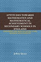 ATTITUDES TOWARDS MATHEMATICS AND MATHEMATICAL ACHIEVEMENT IN SECONDARY SCHOOLS IN ENGLAND: EXPLORING THE ROLE OF SOCIAL CLASS, GENDER AND ETHNICITY