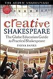 Creative Shakespeare: The Globe Education Guide to Practical Shakespeare (Arden Shakespeare) - Fiona Banks