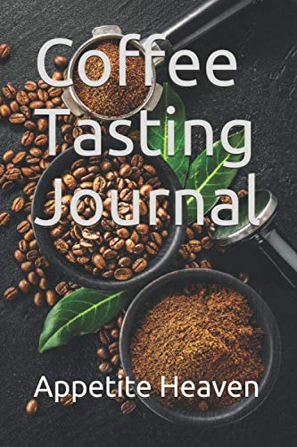 Coffee Tasting Journal: Easy Way To Take Note Everything Taste About Coffee.Suitable For All Coffee Lovers Log book For Coffee Tasting