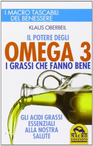 Il potere degli omega 3. I grassi che fanno bene