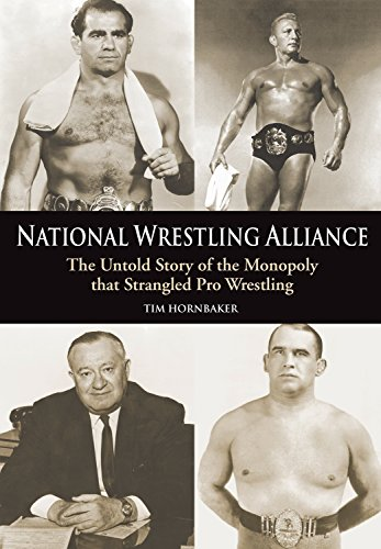 National Wrestling Alliance: The Untold Story of the Monopoly That Strangled Pro Wrestling: The Untold Story of the Monopoly That Strangled Professional Wrestling