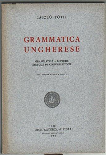GRAMMATICA UNGHERESE. GRAMMATICA - LETTURE, ESERCIZI DI CONVERSAZIONE.