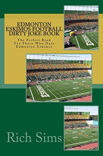 Edmonton Eskimos Football Dirty Joke Book: The Perfect Book For Those Who Hate Edmonton Eskimos (CFL Joke Books) (English Edition)