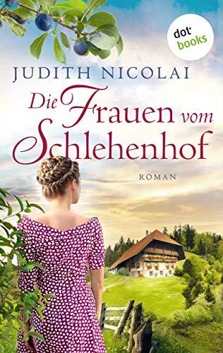 Die Frauen vom Schlehenhof: Roman