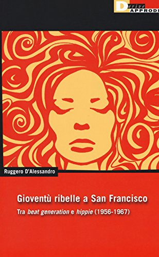 Gioventu ribelle a San Francisco. Tra «beat generation» e «hippie» (1956-1967)