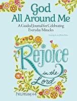 God All Around Me Journal: A Guided Journal for Celebrating Everyday Miracles