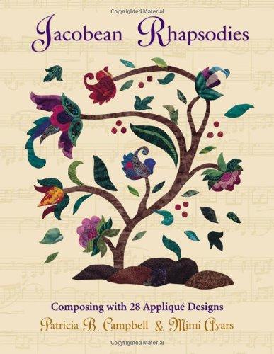 Jacobean Rhapsodies: Composing With 28 Applique Designs