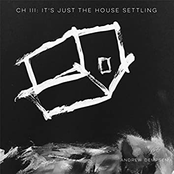 It's Just the House Settling