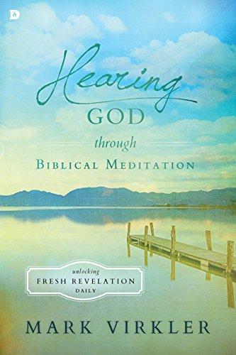 Hearing God through Biblical Meditation: Unlocking Fresh Revelation Daily (English Edition)