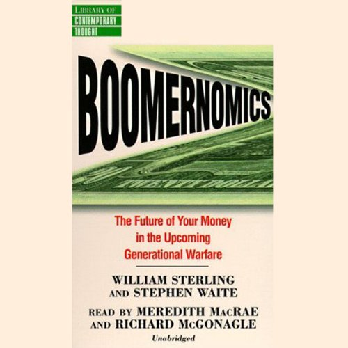 Boomernomics     The Future of Your Money in the Upcoming Generational Warfare              By:                                                                                                                                 William Sterling,                                                                                        Stephen Waite                               Narrated by:                                                                                                                                 Meredith MacRae,                                                                                        Richard McGonagle                      Length: 5 hrs and 21 mins     4 ratings     Overall 2.8
