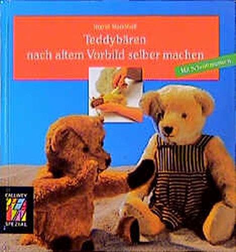 Teddybären nach altem Vorbild selber machen: Zuschneiden, Nähen, Ausstopfen - Mit Schnittmustern (Callwey Creativ Spezial)
