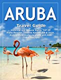 ARUBA Travel Guide: Historical and Cultural Sights, TOP 15 Aruba Beaches, Extreme Activity, Eat & Drink, Aruba Hotels, Aruba vacations with Kids (100 Travel Tips) (English Edition)