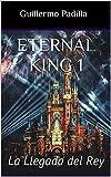 Eternal King 1: La Llegada del Rey