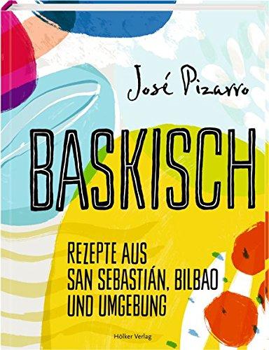 Baskisch: Rezepte aus San Sebastián, Bilbao und Umgebung