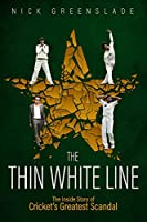 The Thin White Line: The Inside Story of Cricket's Greatest Scandal