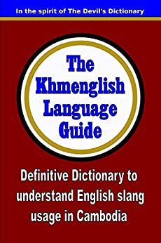 The  Khmenglish Language Guide: Definitive Dictionary to Understand English Slang usage in Cambodia (Mean Streets of Phnom Penh Book 20190604) by [Anton Martinovich, Anthony Mrugacz]
