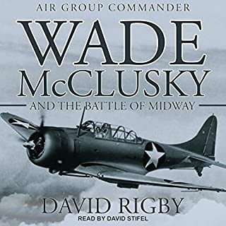 Wade McClusky and the Battle of Midway                   By:                                                                                                                                 David Rigby                               Narrated by:                                                                                                                                 David Stifel                      Length: 11 hrs and 40 mins     Not rated yet     Overall 0.0