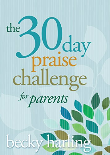 The 30-Day Praise Challenge for Parents by [Becky Harling]