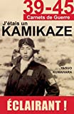 J'étais un Kamikaze: Les révélations d'un pilote de l'Armée de l'Air japonaise (39-45)