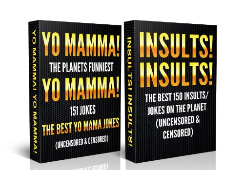 Jokes For Adults Box Set #1: Yo Mamma! Yo Mamma! The Best 150 Yo Mamma Jokes on the Planet (Uncensored & Censored) + Insults! Insults! The Best 150 Insults/Jokes ... for Teens, jokes for kids, One Liners)