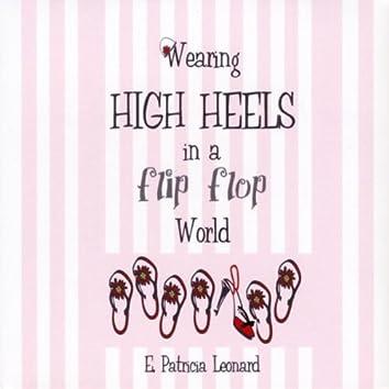Wearing High Heels in a Flip Flop World