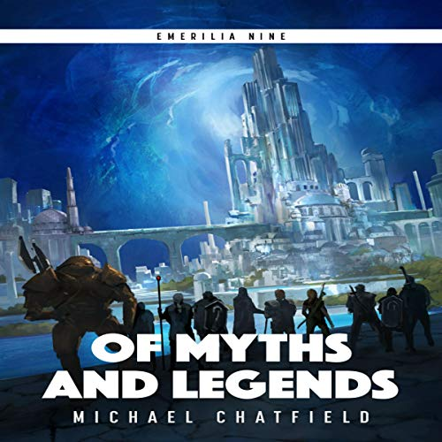Of Myths and Legends     Emerilia, Book 9              By:                                                                                                                                 Michael Chatfield                               Narrated by:                                                                                                                                 Tristan Morris                      Length: 13 hrs and 34 mins     515 ratings     Overall 4.7