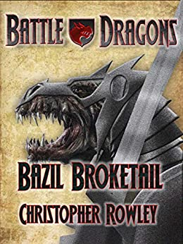 Bazil Broketail (Battle Dragons Book 1) by [Christopher Rowley]