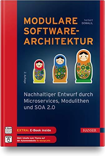 Modulare Softwarearchitektur: Nachhaltiger Entwurf durch Microservices, Modulithen und SOA 2.0