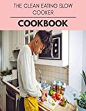 The Clean Eating Slow Cooker Cookbook: The Ultimate Meatloaf Recipes for Starters