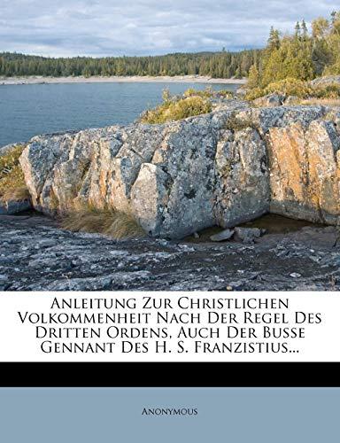 Anleitung Zur Christlichen Volkommenheit Nach Der Regel Des Dritten Ordens, Auch Der Busse Gennant Des H. S. Franzistius...