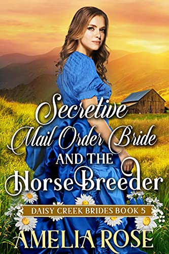 Secretive Mail-Order Bride and the Horse Breeder: Inspirational Western Mail Order Bride Romance (Daisy Creek Brides Book 5) by [Amelia  Rose]