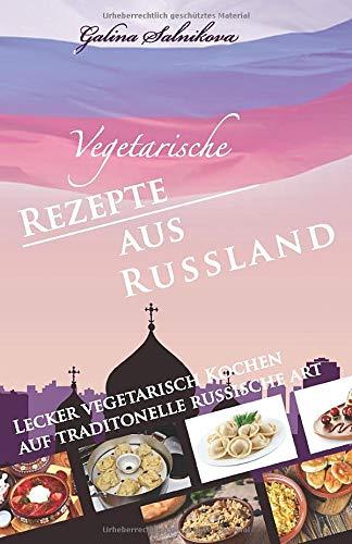 Vegetarische Rezepte aus Russland: Lecker vegetarisch kochen auf traditionelle russische Art