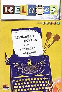 Relatos/Stories: Historias Cortas Para Aprender Espanol: Niveles A1, A2, B1, B2, C1/Short Stories to Learn Spanish: Levels...