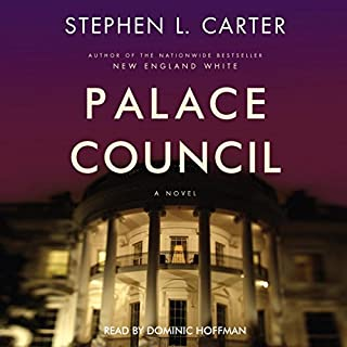 Palace Council                   By:                                                                                                                                 Stephen L. Carter                               Narrated by:                                                                                                                                 Dominic Hoffman                      Length: 6 hrs and 29 mins     1 rating     Overall 4.0