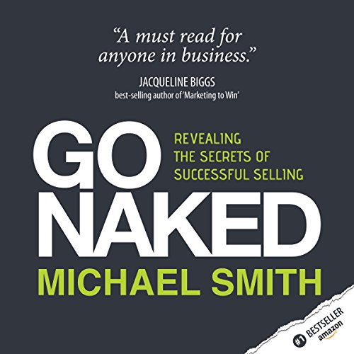 Go Naked     Revealing the Secrets of Successful Selling              By:                                                                                                                                 Michael Smith                               Narrated by:                                                                                                                                 Michael Smith                      Length: 3 hrs and 34 mins     Not rated yet     Overall 0.0