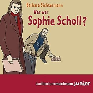 Wer war Sophie Scholl?                   Autor:                                                                                                                                 Barbara Sichtermann                               Sprecher:                                                                                                                                 Elke Domhardt                      Spieldauer: 2 Std. und 26 Min.     Noch nicht bewertet     Gesamt 0,0