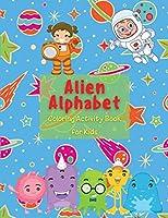 Alien Alphabet Coloring Activity Book for Kids: Kindergarten & Preschool Prep Success Numbers for Preschoolers Alphabet Workbooks for Preschoolers