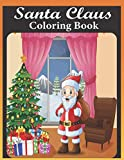 Santa claus coloring book: An Adult Santa Claus Coloring Book Featuring 50 Unique illustrations of Funny Santa, Santa's Gifts and more for stress relieving (santa claus coloring book)