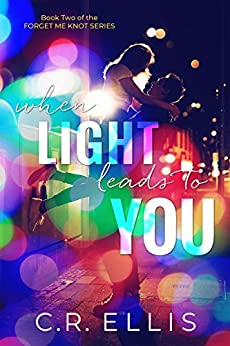 When Light Leads to You (Forget Me Knot Series Book 2) by [C.R. Ellis]
