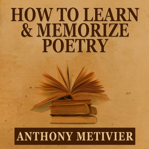How to Learn & Memorize Poetry...Using a Memory Palace Specifically Designed for Memorizing Poetry     Magnetic Memory Series              By:                                                                                                                                 Anthony Metivier                               Narrated by:                                                                                                                                 Chris Brinkley                      Length: 1 hr and 37 mins     8 ratings     Overall 2.6