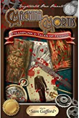 Machina Mortis: Steampunk'd Tales of Terror Kindle Edition