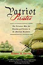 Patriot Pirates: The Privateer War for Freedom and Fortune in the American Revolution