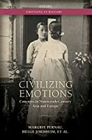 Civilizing Emotions: Concepts in Nineteenth-Century Asia and Europe (Emotions in History)